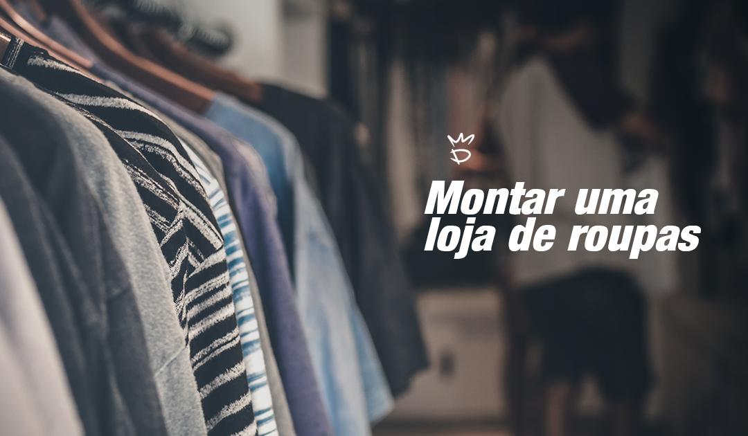 addc8da3b Como montar uma loja de roupas: passos para abrir uma de sucesso