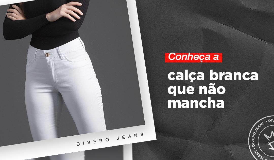 Conheça a calça branca que não mancha da Divero Jeans